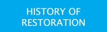 HISTORY OF RESTORATION