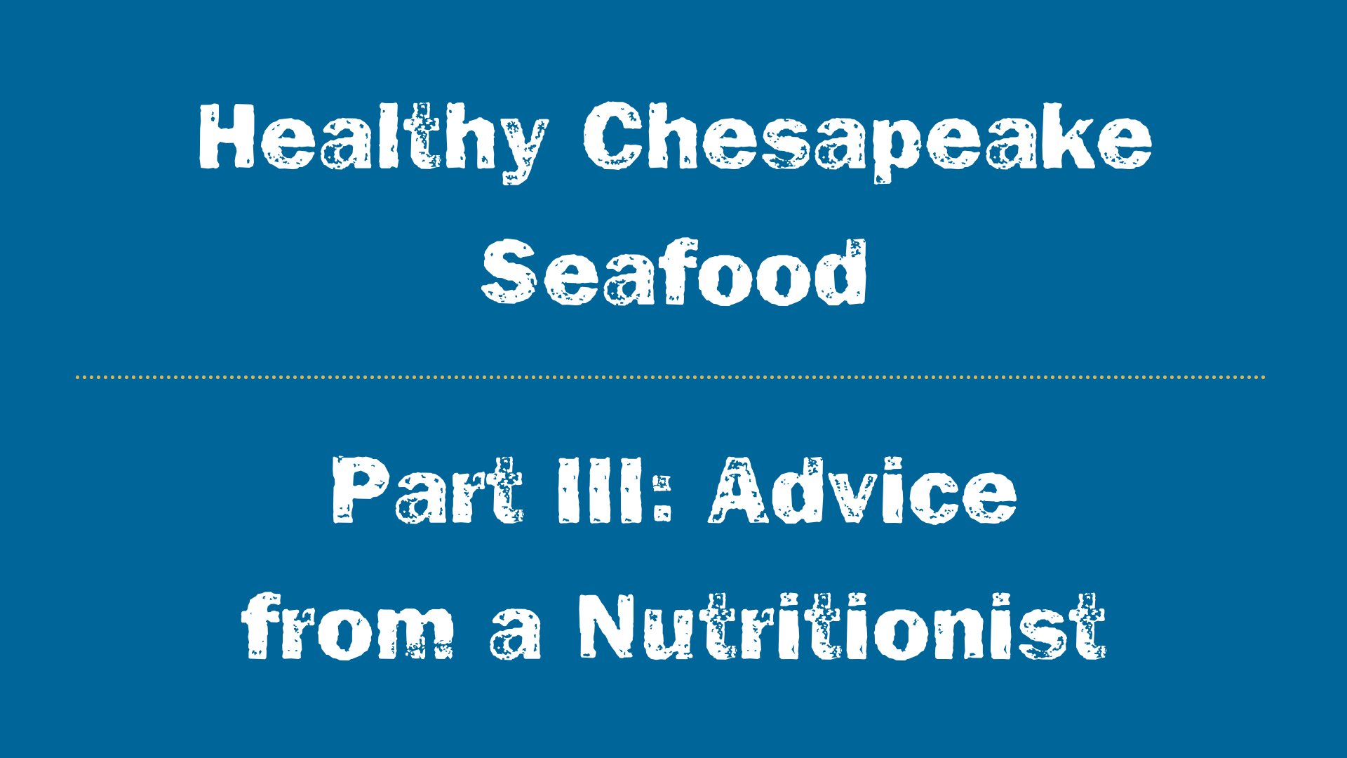 Healthy Chesapeake Seafood Series Part 3: Advice from a Nutritionist
